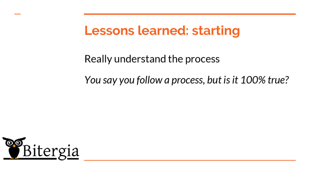 Lessons learned: starting Really understand the...