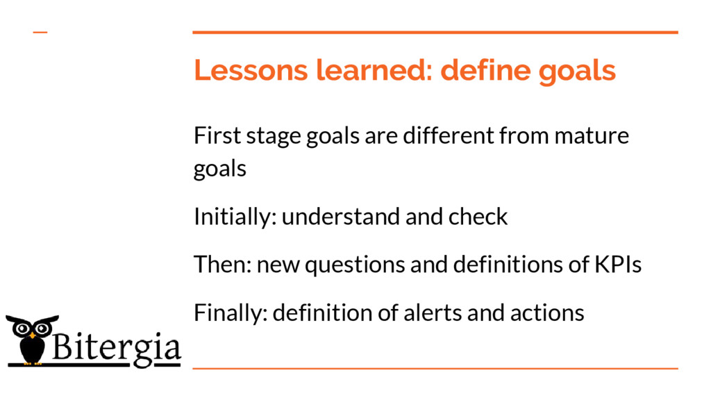 Lessons learned: define goals First stage goals...