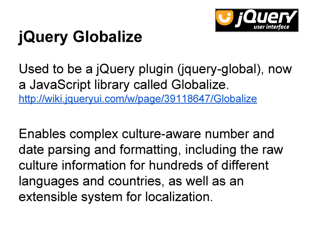 jQuery Globalize Used to be a jQuery plugin (jq...