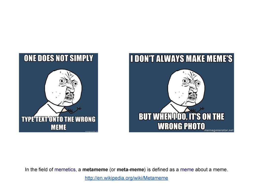 In the field of memetics, a metameme (or meta-m...