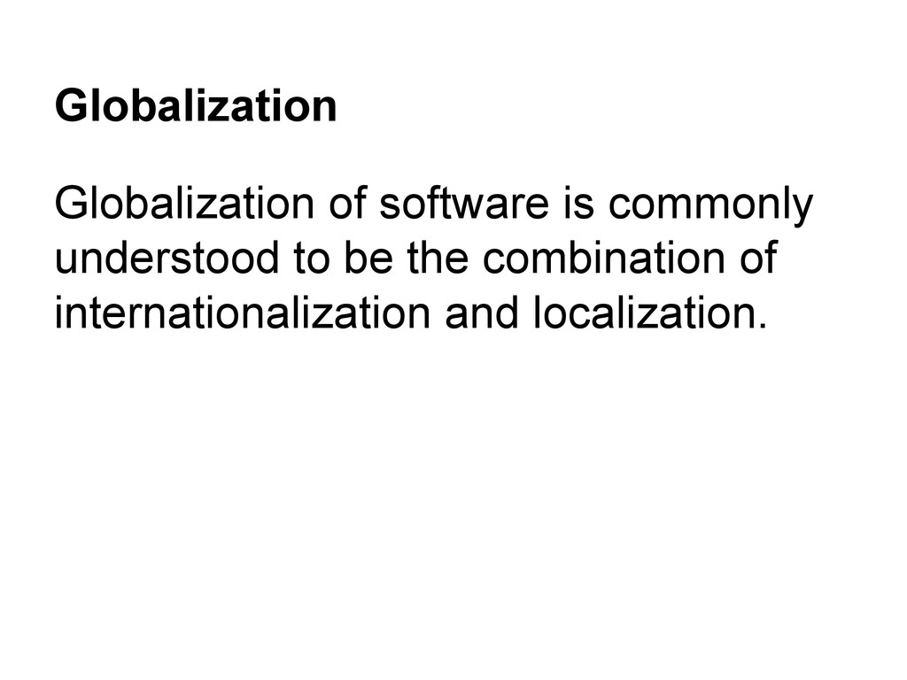 Globalization Globalization of software is comm...
