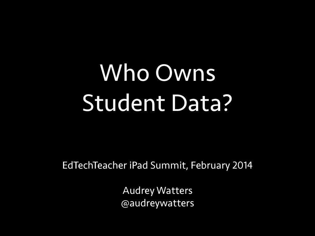 Who Owns Student Data? EdTechTeacher iPad Summi...