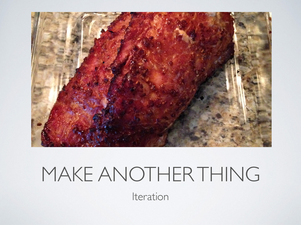 MAKE ANOTHER THING Iteration
