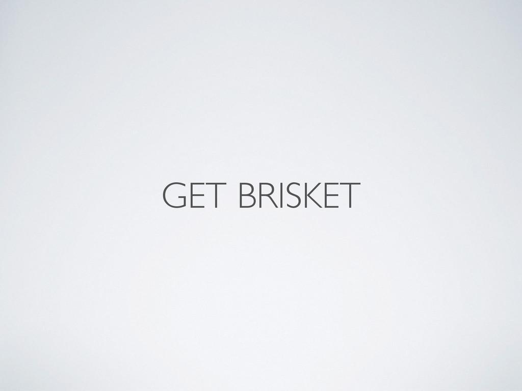 GET BRISKET