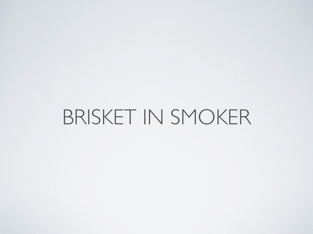 BRISKET IN SMOKER