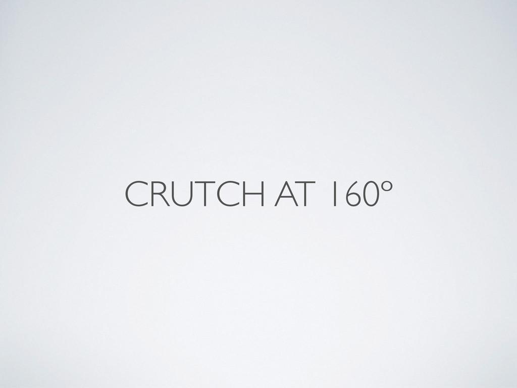CRUTCH AT 160º