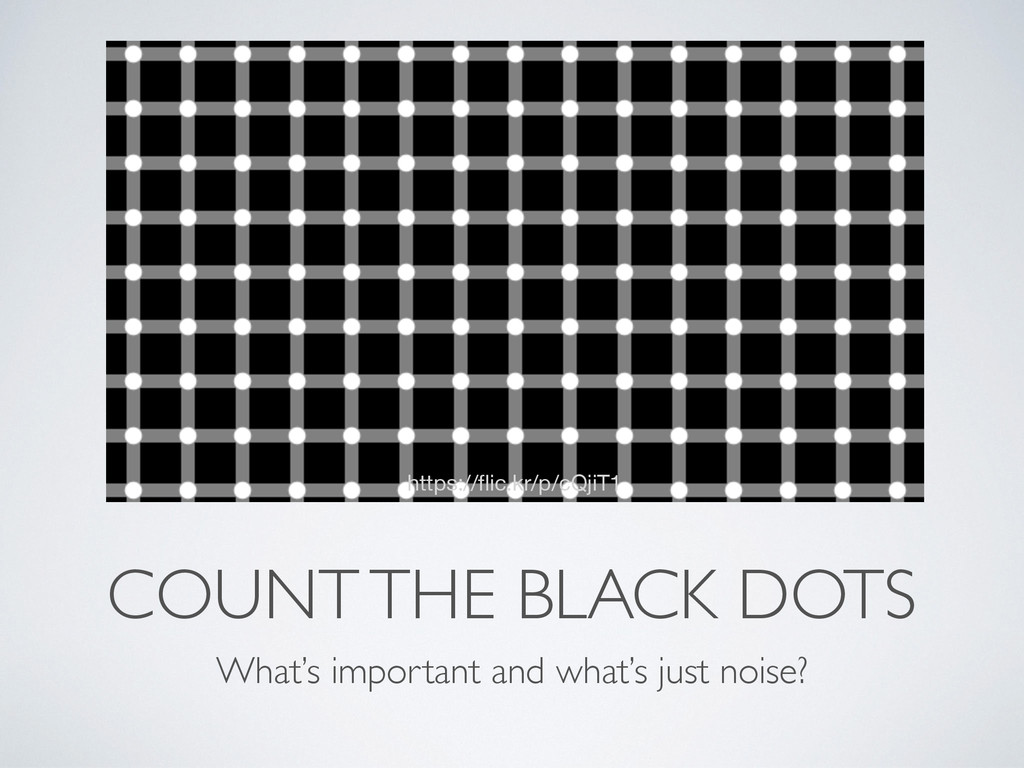 COUNT THE BLACK DOTS What's important and what'...
