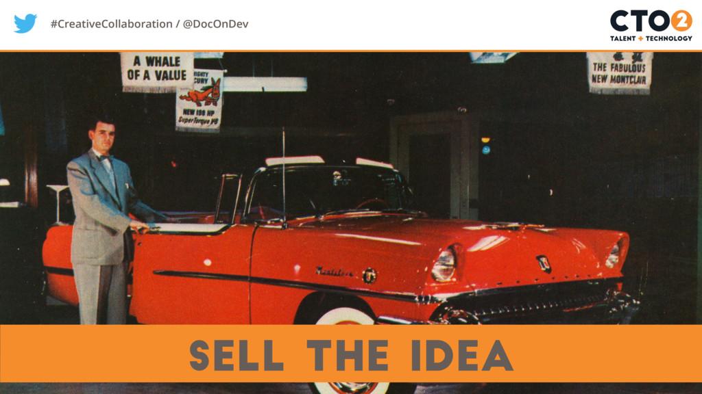 #CreativeCollaboration / @DocOnDev Sell the idea