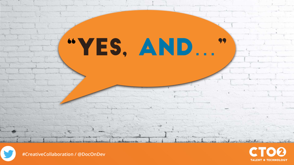 """#CreativeCollaboration / @DocOnDev """"yes, and…"""""""
