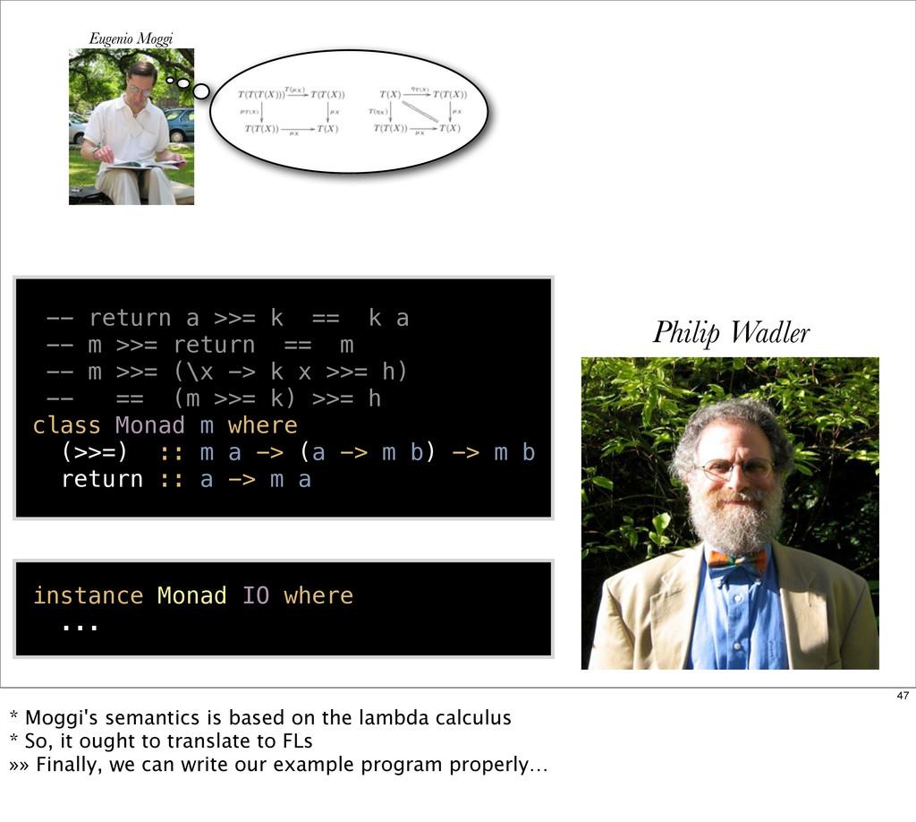 Eugenio Moggi Philip Wadler -- return a >>= k =...