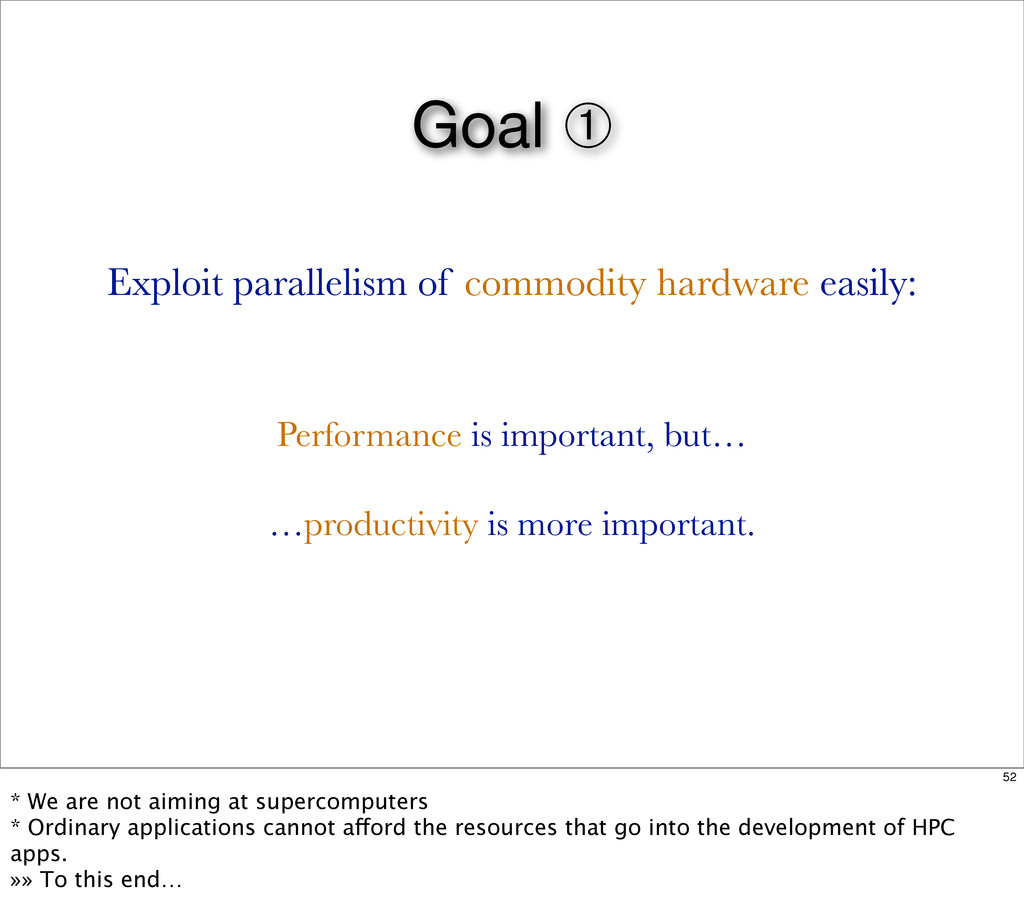 Goal ➀ Performance is important, but… …producti...