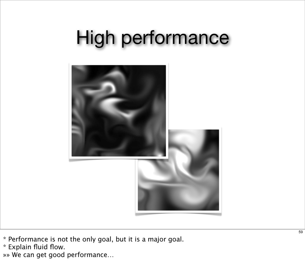High performance 59 * Performance is not the on...