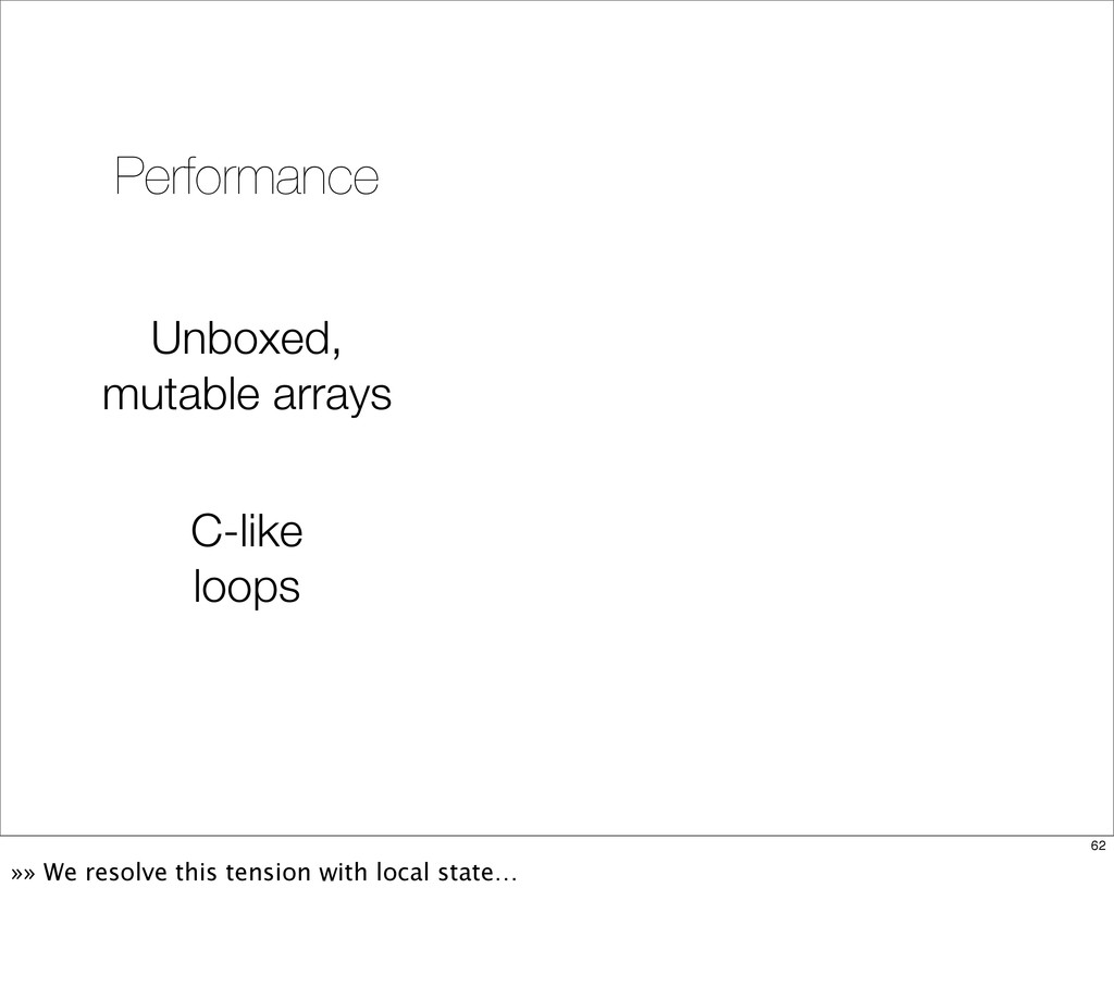 Unboxed, mutable arrays C-like loops Performanc...
