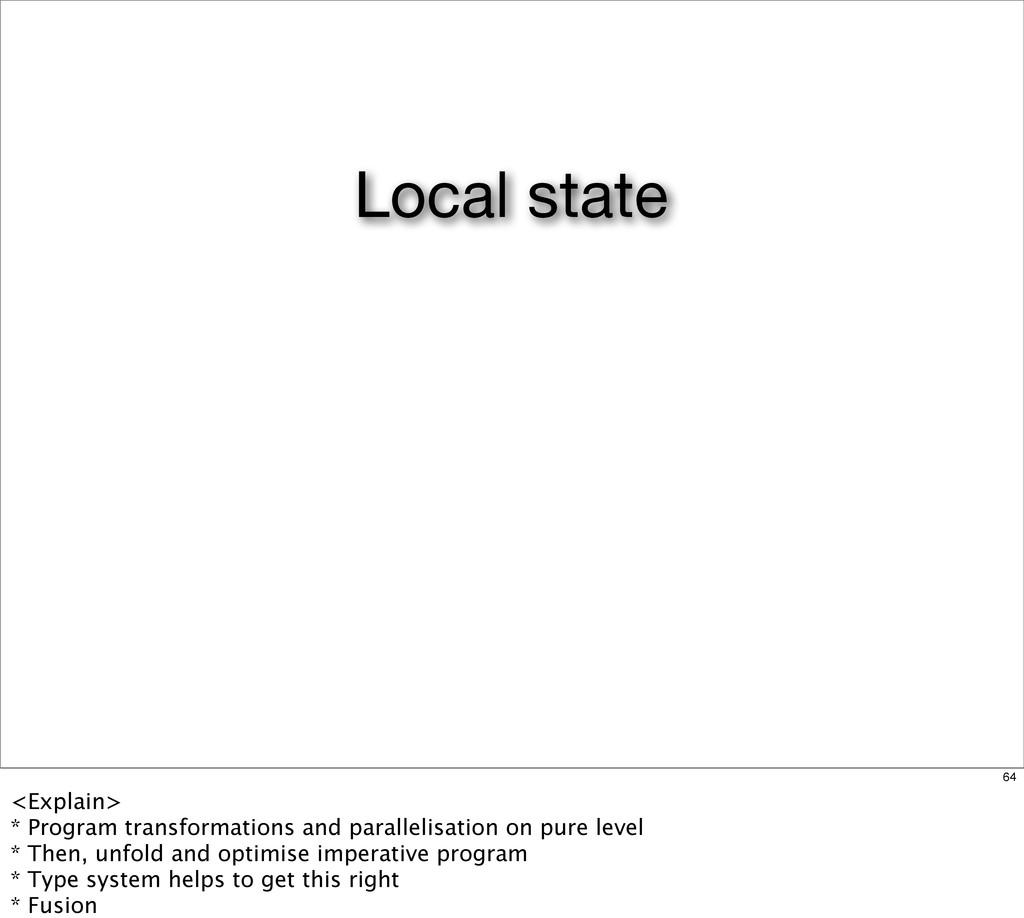 Local state 64 <Explain> * Program transformati...