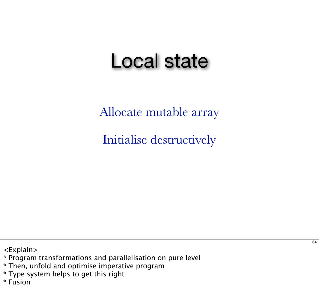 Local state Allocate mutable array Initialise d...