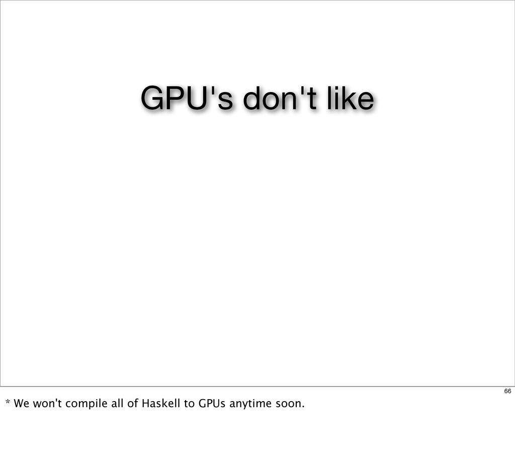 GPU's don't like 66 * We won't compile all of H...