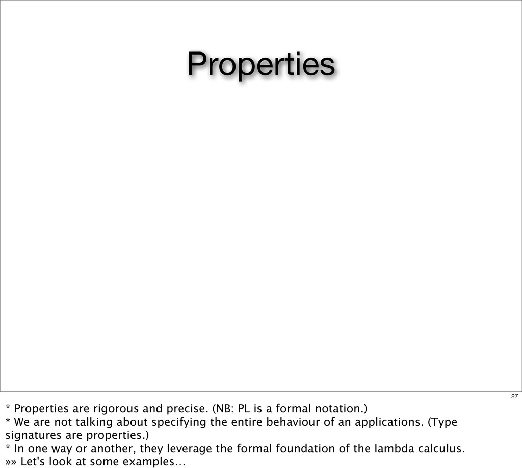 Properties 27 * Properties are rigorous and pre...
