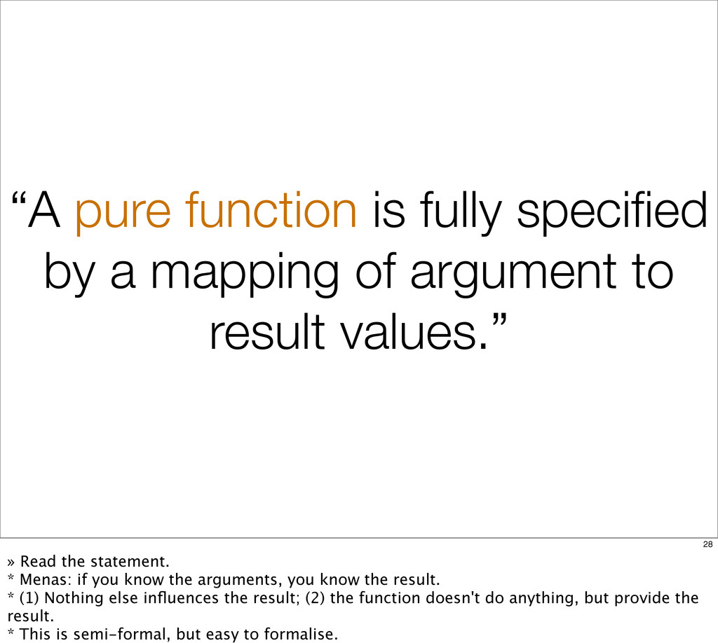 """A pure function is fully specified by a mapping..."