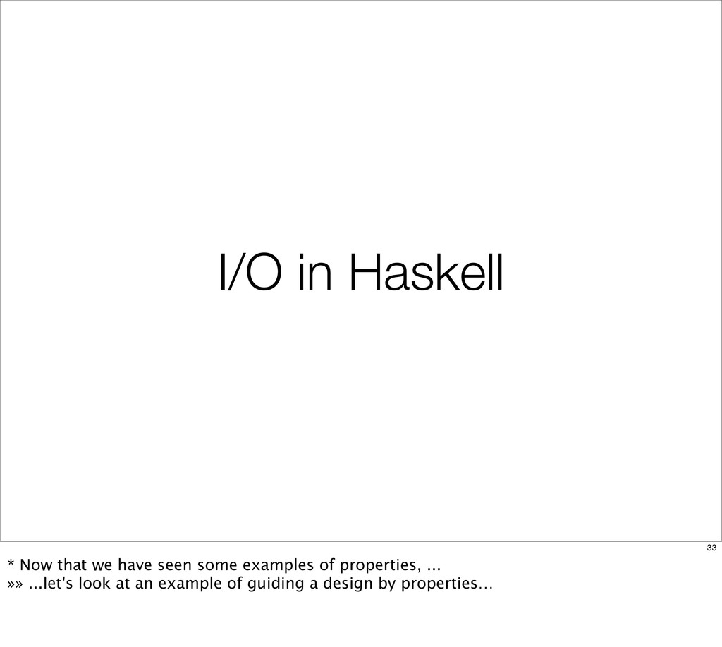 I/O in Haskell 33 * Now that we have seen some ...