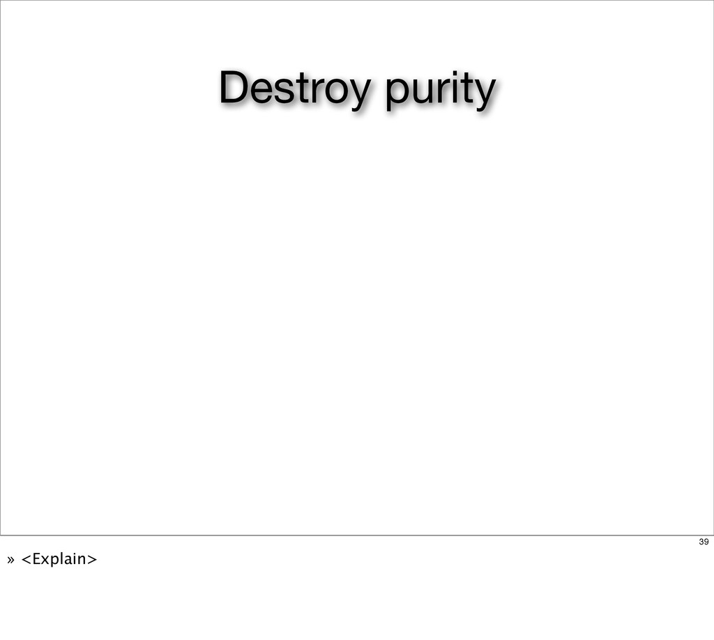 Destroy purity 39 » <Explain>