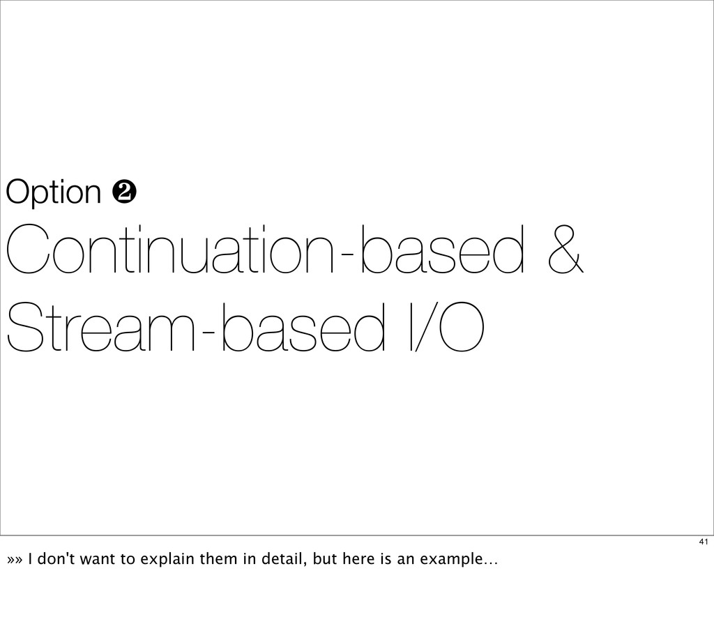 Option ❷ Continuation-based & Stream-based I/O ...
