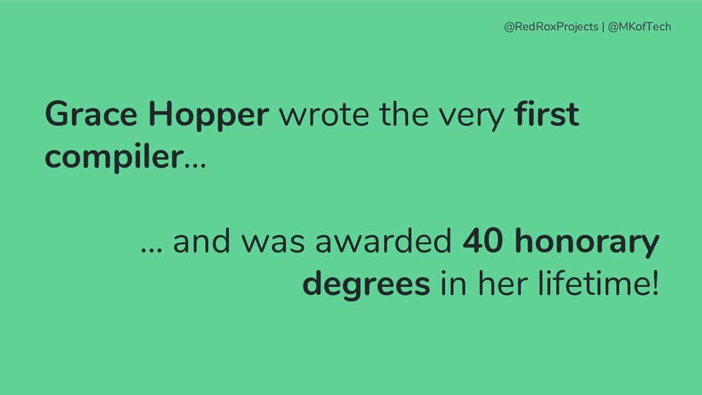 Grace Hopper wrote the very first compiler… ......