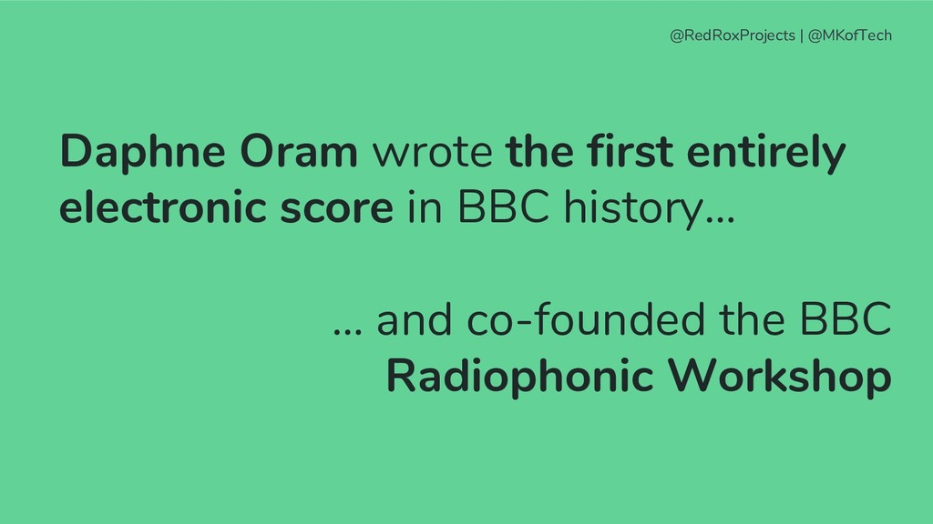 Daphne Oram wrote the first entirely electronic...