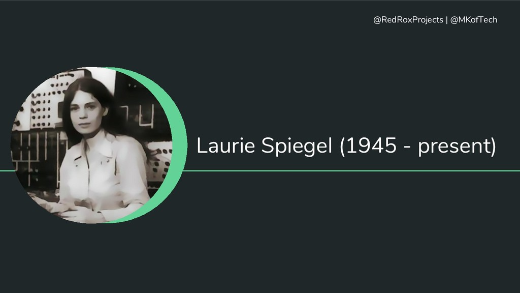 Laurie Spiegel (1945 - present) @RedRoxProjects...