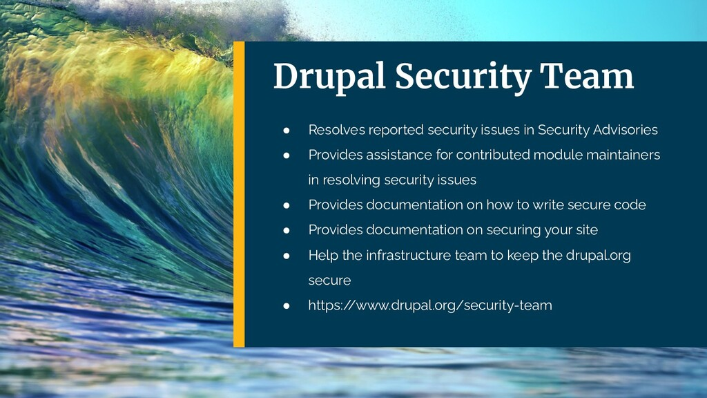 Drupal Security Team ● Resolves reported securi...