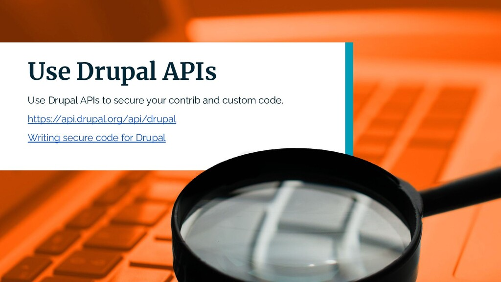Use Drupal APIs Use Drupal APIs to secure your ...