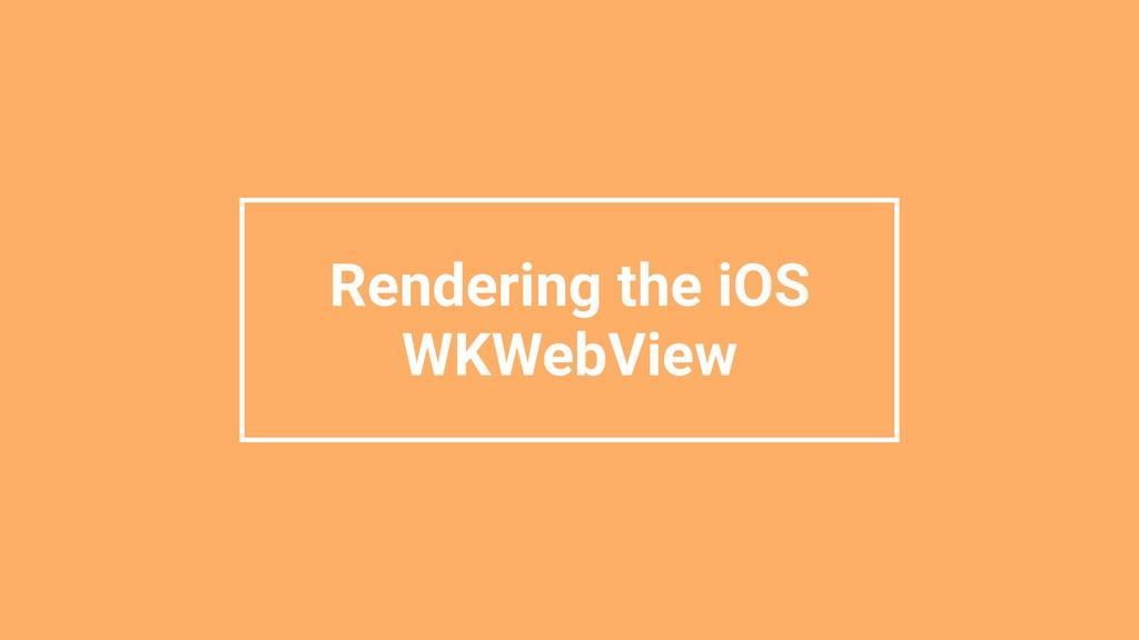 Rendering the iOS WKWebView