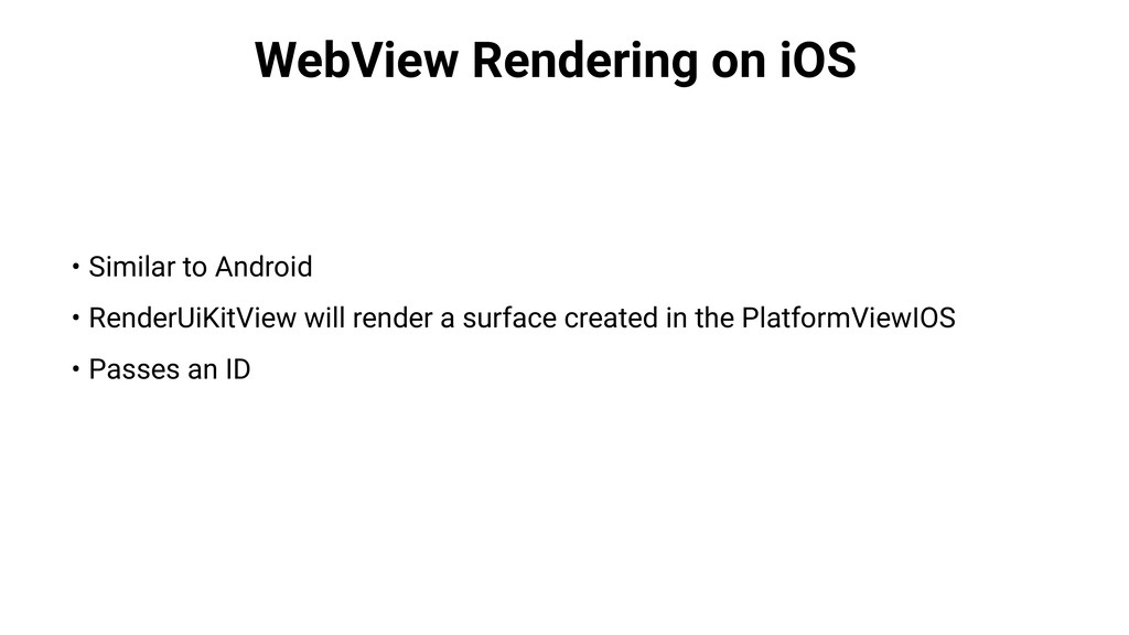WebView Rendering on iOS • Similar to Android •...