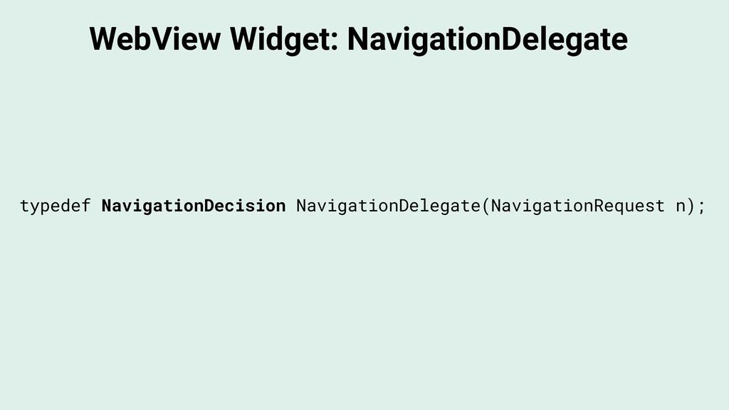 WebView Widget: NavigationDelegate typedef Navi...