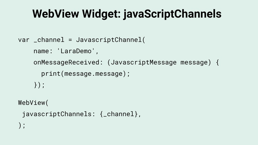 WebView Widget: javaScriptChannels WebView( jav...