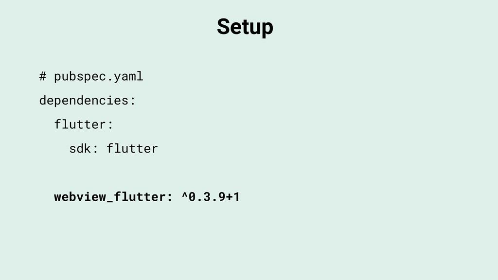 Setup # pubspec.yaml dependencies: flutter: sdk...