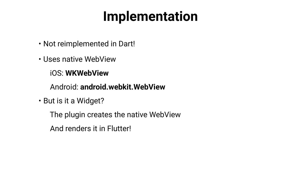 Implementation • Not reimplemented in Dart! • U...