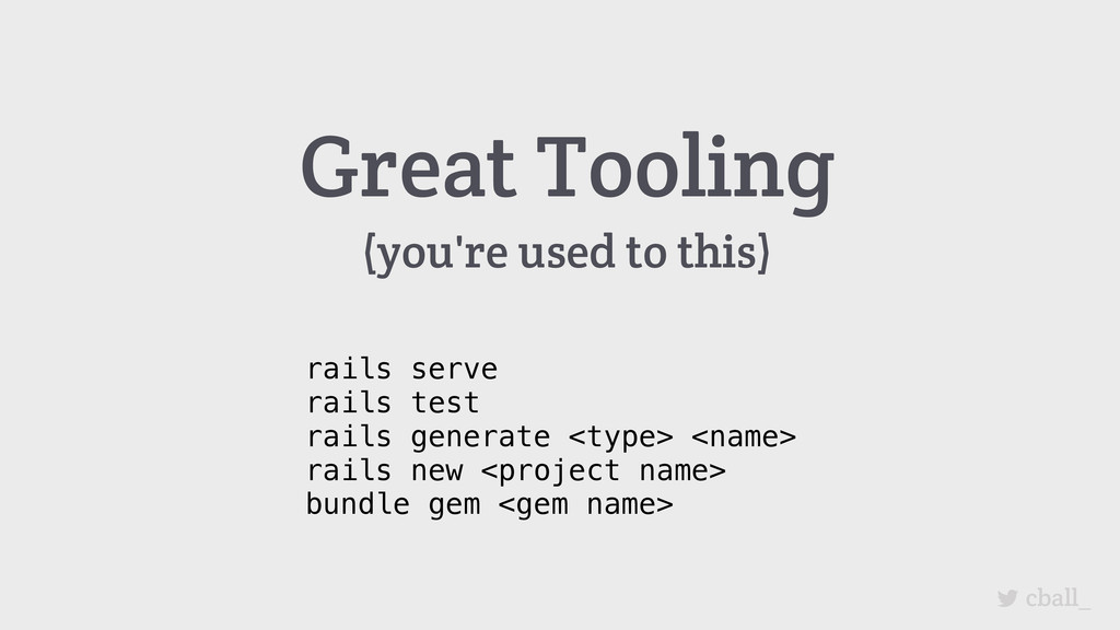 Great Tooling (you're used to this) rails serve...