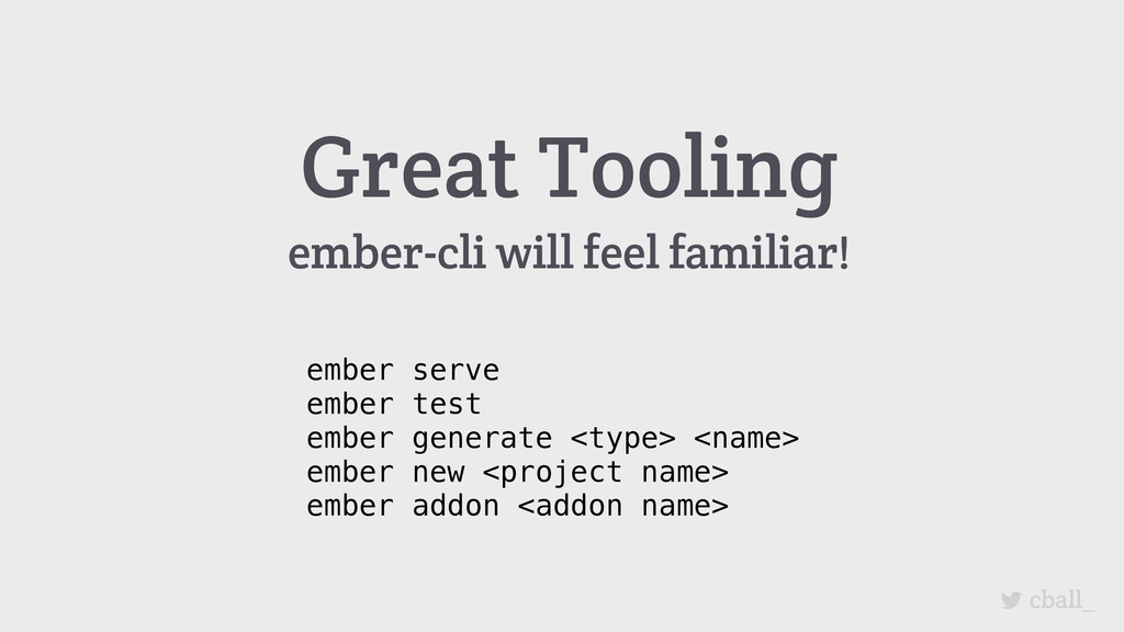 Great Tooling ember-cli will feel familiar! emb...