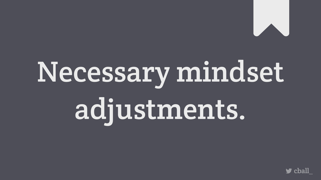 Necessary mindset adjustments. cball_