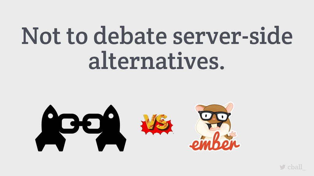 Not to debate server-side alternatives. cball_
