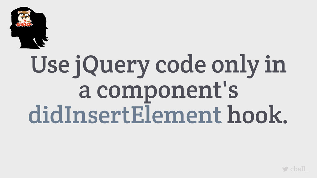 Use jQuery code only in a component's didInsert...