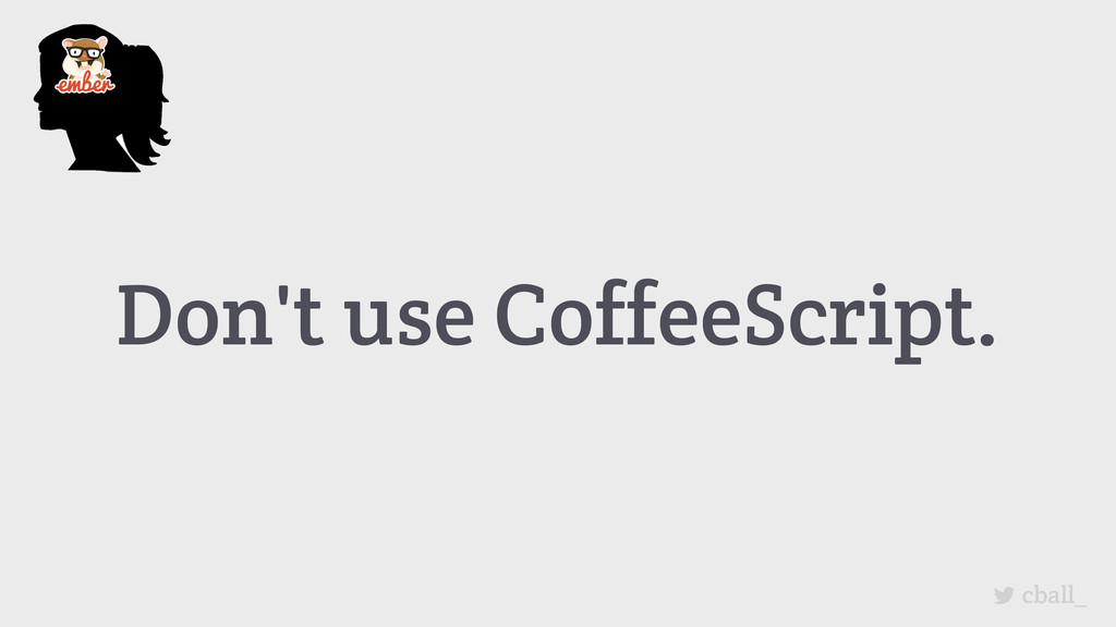 Don't use CoffeeScript. cball_