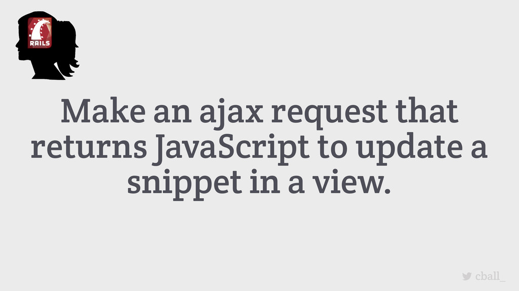 Make an ajax request that returns JavaScript to...