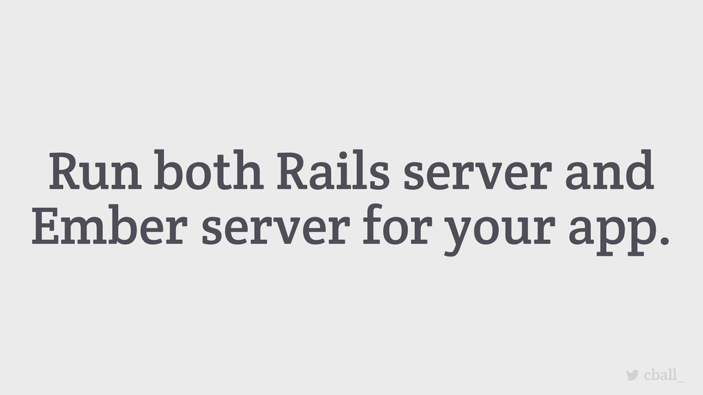 Run both Rails server and Ember server for your...