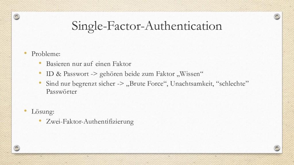 Single-Factor-Authentication • Probleme: • Basi...