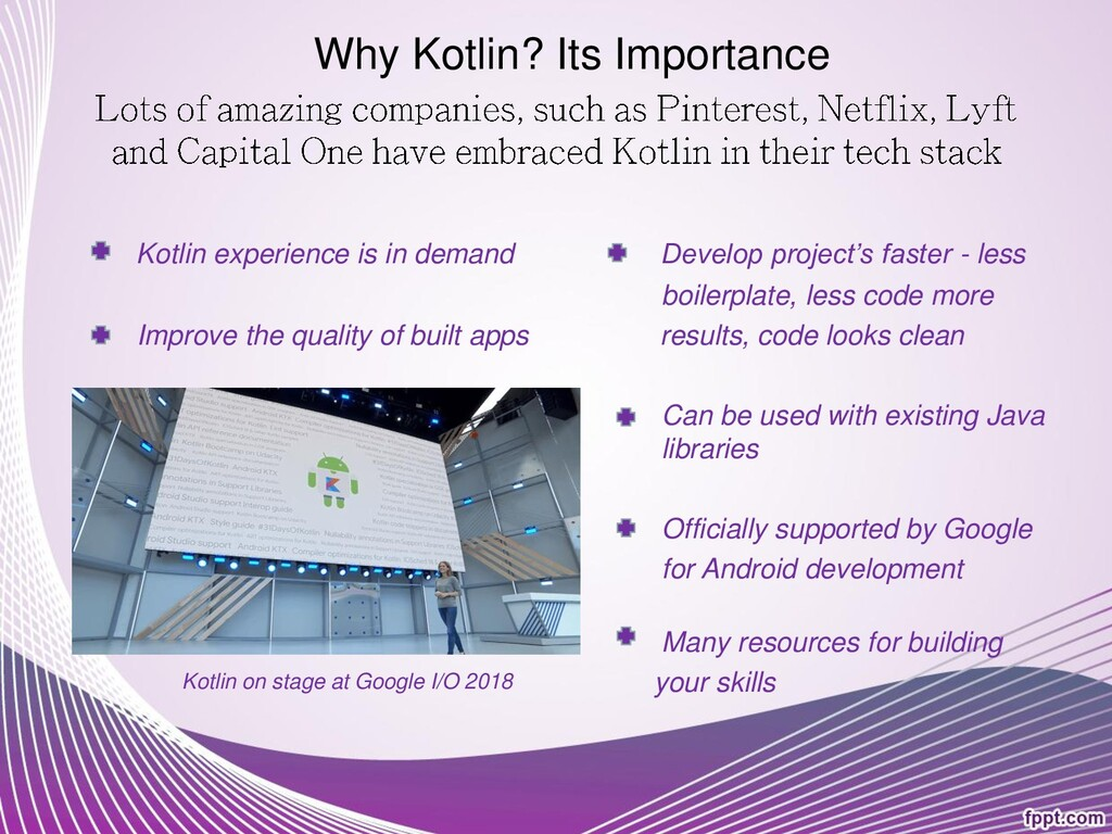 Why Kotlin? Its Importance Kotlin experience is...