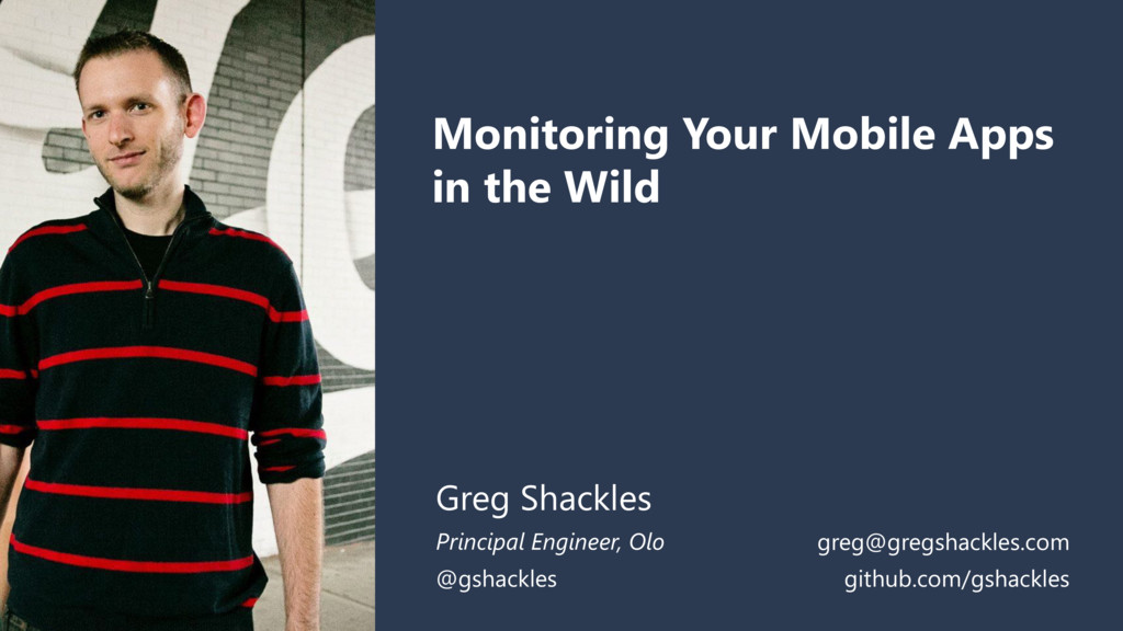 Monitoring Your Mobile Apps in the Wild Greg Sh...