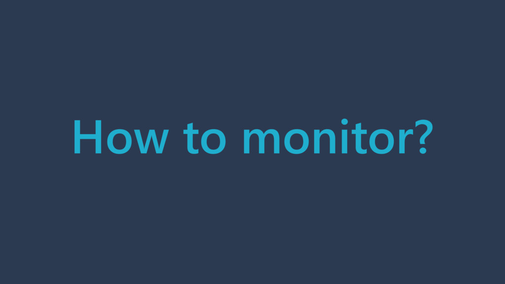 How to monitor?