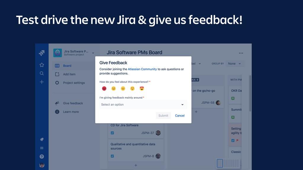 Test drive the new Jira & give us feedback!