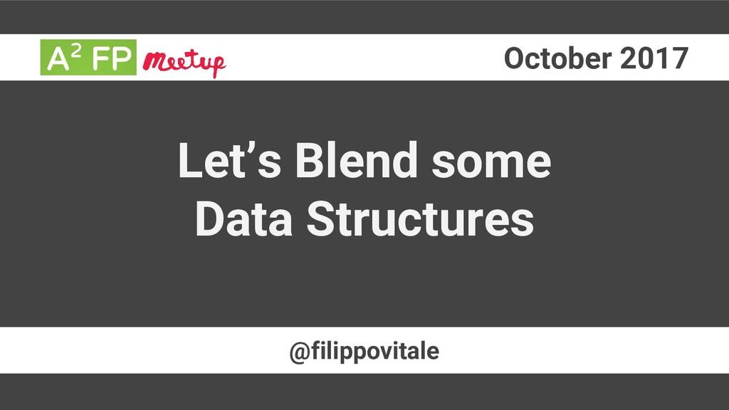 October 2017 @filippovitale Let's Blend some Da...
